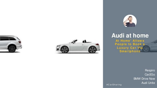 Audi at home At Home' Allow s People to Book a Luxury Car Via Smartphone # C a r S h a r i n g Respiro Car2Go BMW Drive No...