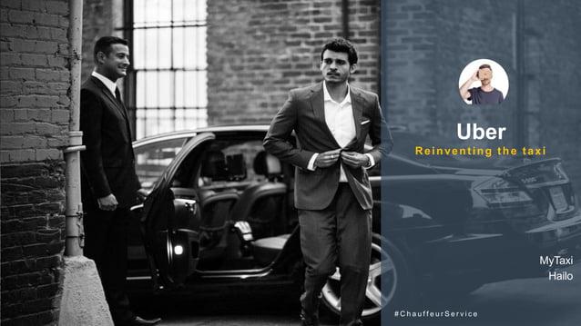 Uber Reinventing the taxi # C h a u f f e u r S e r v i c e MyTaxi Hailo