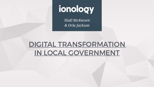 Niall McKeown & Orla Jackson DIGITAL TRANSFORMATION  IN LOCAL GOVERNMENT