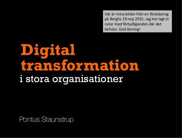 Pontus Staunstrup Digital transformation i stora organisationer Här  är  mina  bilder  från  en  föreläsning ...