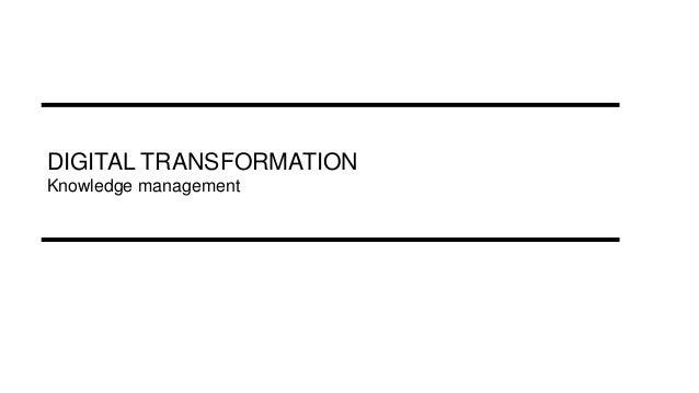 DIGITAL TRANSFORMATION Knowledge management