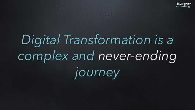 Digital Transformation is a complex and never-ending journey