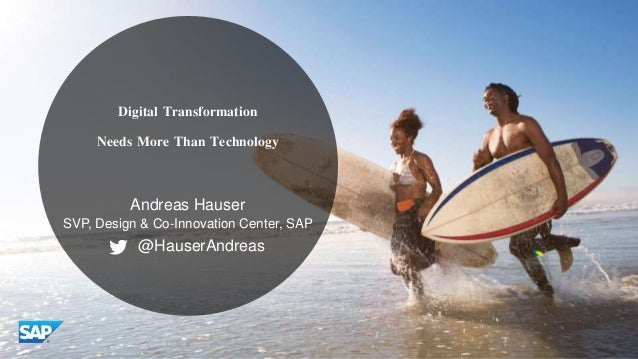 © 2016 SAP SE or an SAP affiliate company. All rights reserved. Digital Transformation Needs More Than Technology Andreas ...