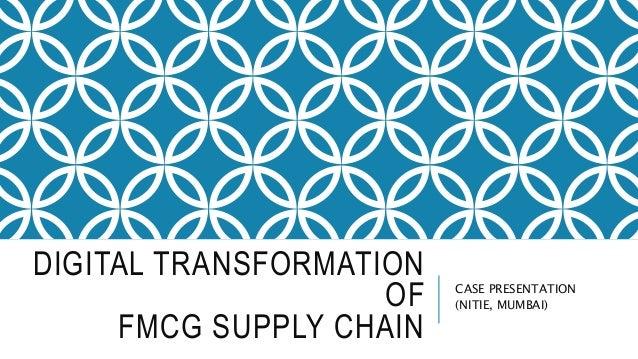 DIGITAL TRANSFORMATION OF FMCG SUPPLY CHAIN CASE PRESENTATION (NITIE, MUMBAI)