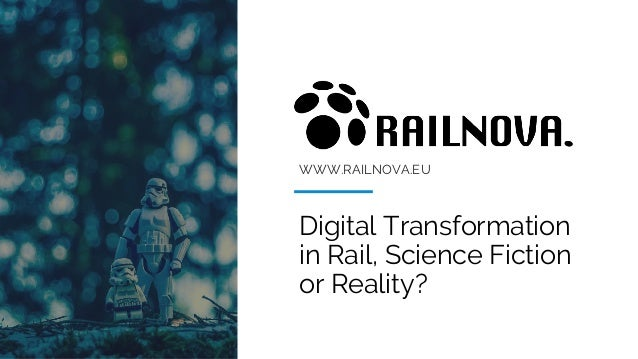WWW.RAILNOVA.EU Digital Transformation in Rail, Science Fiction or Reality?