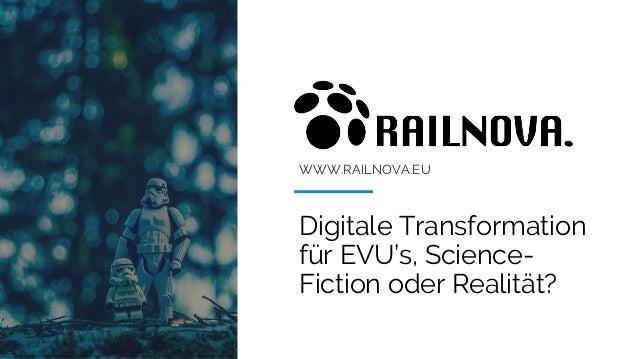 WWW.RAILNOVA.EU Digitale Transformation für EVU's, Science- Fiction oder Realität?