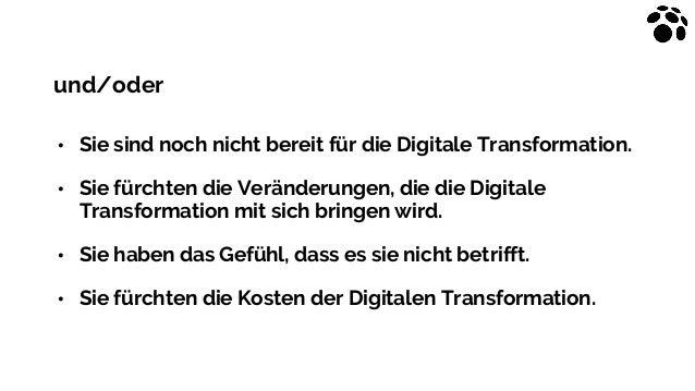 und/oder • Sie sind noch nicht bereit für die Digitale Transformation. • Sie fürchten die Veränderungen, die die Digitale ...