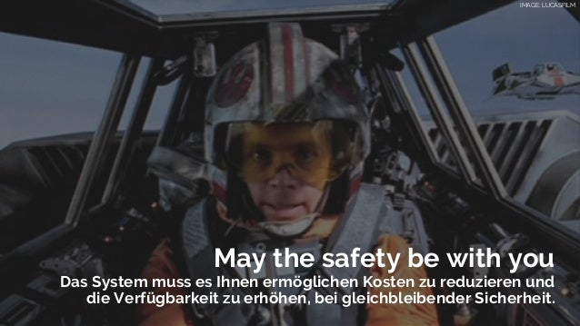 May the safety be with you Das System muss es Ihnen ermöglichen Kosten zu reduzieren und die Verfügbarkeit zu erhöhen, bei...