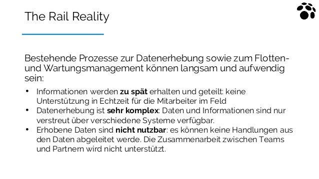 The Rail Reality Bestehende Prozesse zur Datenerhebung sowie zum Flotten- und Wartungsmanagement können langsam und aufwen...