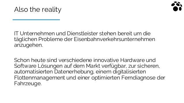 Also the reality IT Unternehmen und Dienstleister stehen bereit um die täglichen Probleme der Eisenbahnverkehrsunternehmen...