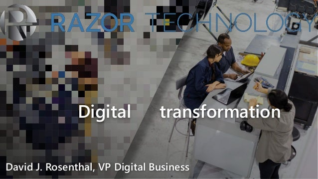 Digital transformation David J. Rosenthal, VP Digital Business