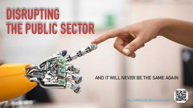 DISRUPTING  THE PUBLIC SECTOR AND IT WILL NEVER BE THE SAME AGAIN www.TommasoDiBartolo.com