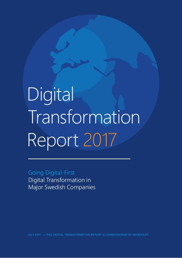 Digital Transformation Report 2017 Going Digital-First Digital Transformation in Major Swedish Companies JULY 2017 — THIS ...