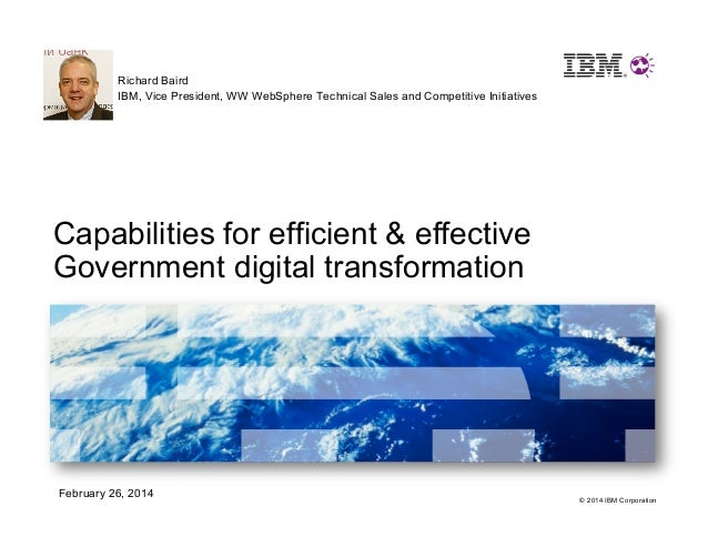 Richard Baird IBM, Vice President, WW WebSphere Technical Sales and Competitive Initiatives  Capabilities for efficient & ...