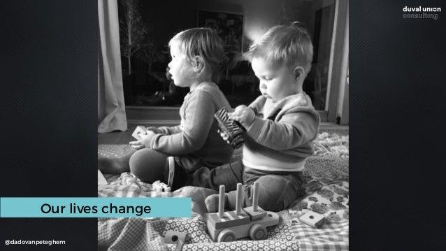 @dadovanpeteghem Our lives change