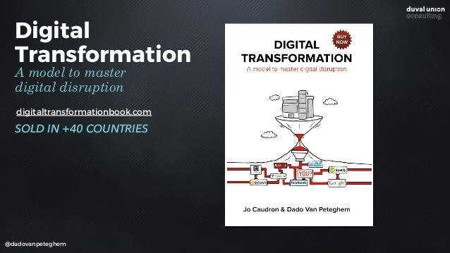Digital Transformation A model to master digital disruption SOLD IN +40 COUNTRIES @dadovanpeteghem digitaltransformationbo...