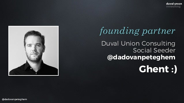 Duval Union Consulting Social Seeder @dadovanpeteghem founding partner @dadovanpeteghem Ghent :)