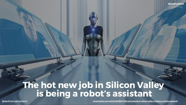 @dadovanpeteghem newscientist.com/article/dn28439-the-hot-new-job-in-silicon-valley-is-being-a-robots-assistant/ The hot n...