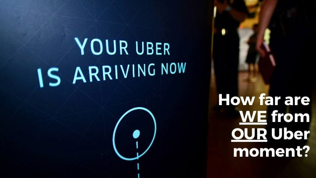 @dadovanpeteghem How far are WE from OUR Uber moment?