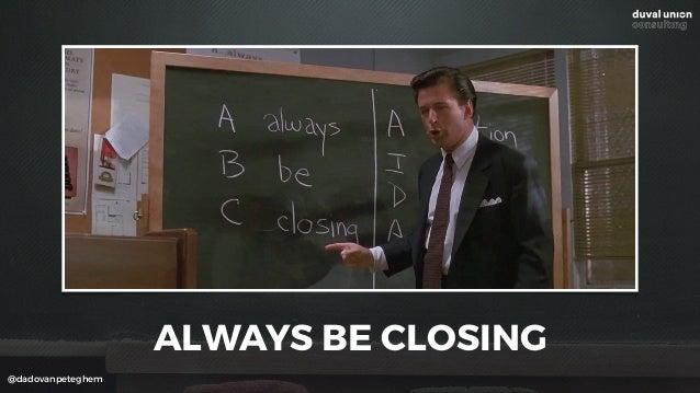 @dadovanpeteghem ALWAYS BE CLOSING