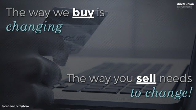 The way we buy is @dadovanpeteghem changing to change! The way you sell needs