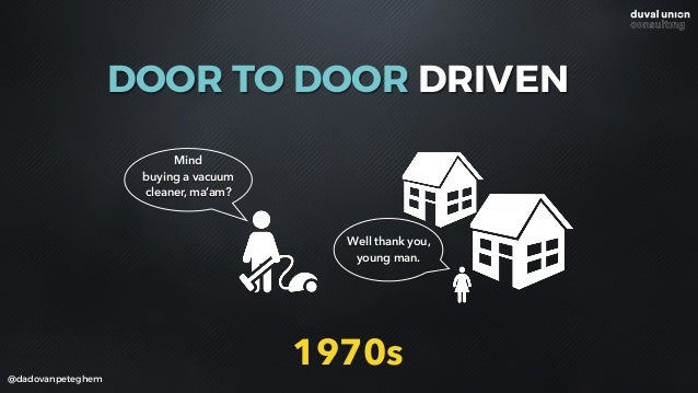 @dadovanpeteghem DOOR TO DOOR DRIVEN Mind buying a vacuum cleaner, ma'am? Well thank you, young man. 1970s