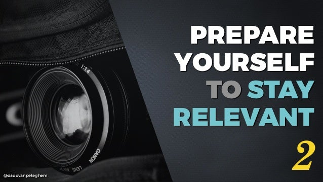 @dadovanpeteghem PREPARE YOURSELF TO STAY RELEVANT 2