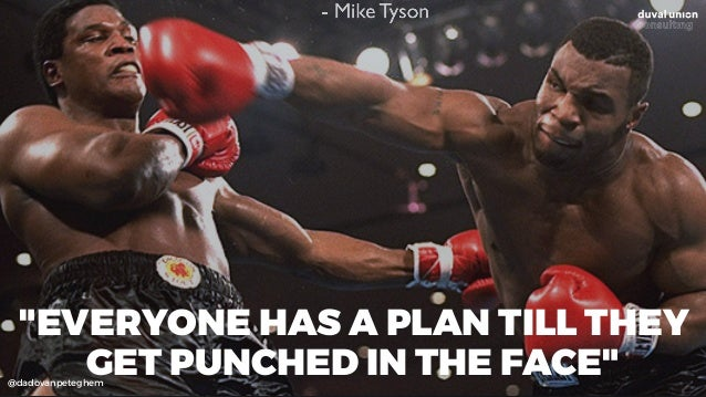 """@dadovanpeteghem """"EVERYONE HAS A PLAN TILL THEY GET PUNCHED IN THE FACE"""""""
