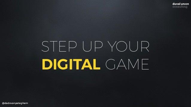 STEP UP YOUR DIGITAL GAME @dadovanpeteghem