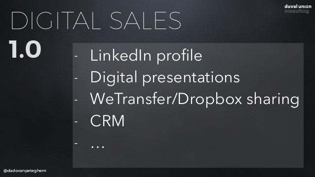 DIGITAL SALES 1.0 @dadovanpeteghem - LinkedIn profile - Digital presentations - WeTransfer/Dropbox sharing - CRM - …