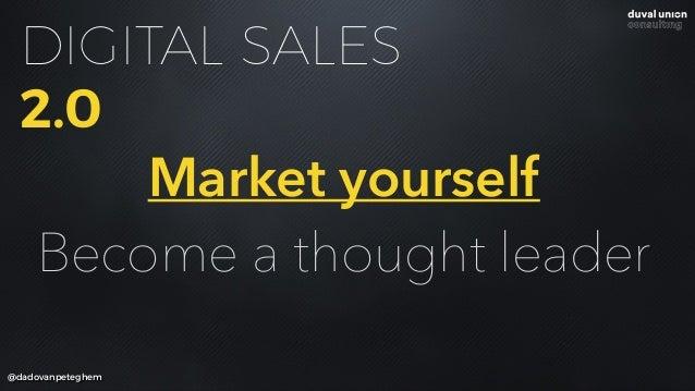 @dadovanpeteghem Market yourself Become a thought leader DIGITAL SALES 2.0