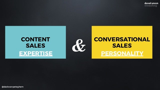 @dadovanpeteghem CONTENT SALES CONVERSATIONAL SALES &EXPERTISE PERSONALITY