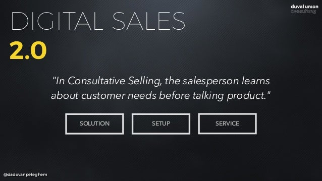 """@dadovanpeteghem DIGITAL SALES 2.0 """"In Consultative Selling, the salesperson learns about customer needs before talking pr..."""