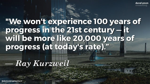 """@dadovanpeteghem """"We won't experience 100 years of progress in the 21st century — it will be more like 20,000 years of pro..."""