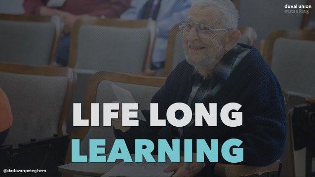@dadovanpeteghem LIFE LONG LEARNING