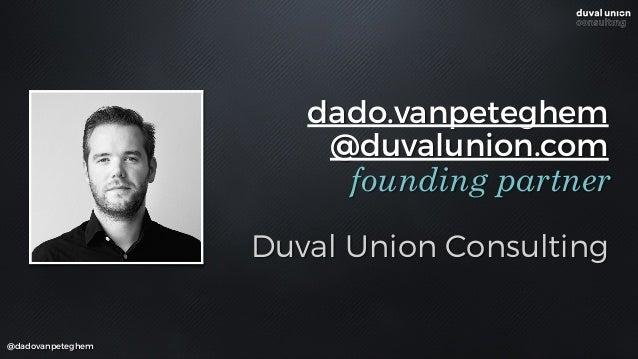 dado.vanpeteghem @duvalunion.com Duval Union Consulting founding partner @dadovanpeteghem