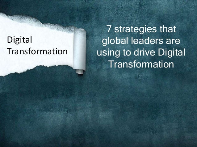7 strategies that global leaders are using to drive Digital Transformation Digital Transformation