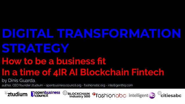 DIGITAL TRANSFORMATION STRATEGY How to be a business fit In a time of 4IR AI Blockchain Fintech by Dinis Guarda, author, CE...