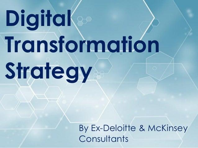 Digital Transformation Strategy Digital Transformation Strategy By Ex-Deloitte & McKinsey Consultants