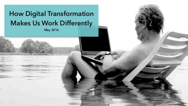 How Digital Transformation Makes Us Work Differently May 2016