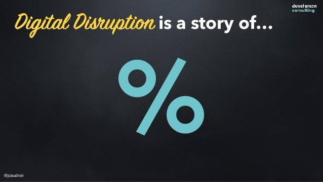Digital Disruption is a story of… %@jcaudron