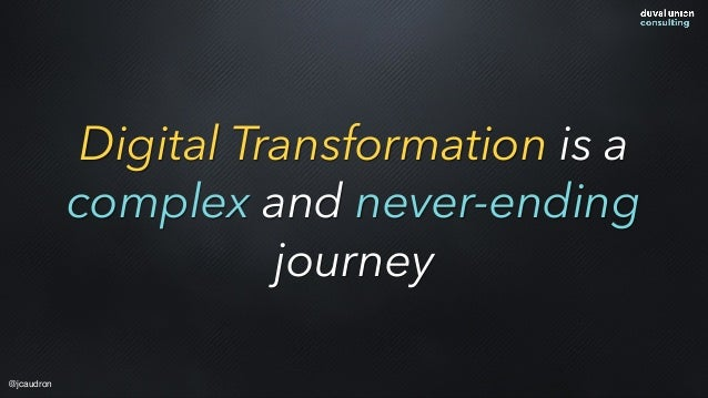 Digital Transformation is a complex and never-ending journey @jcaudron