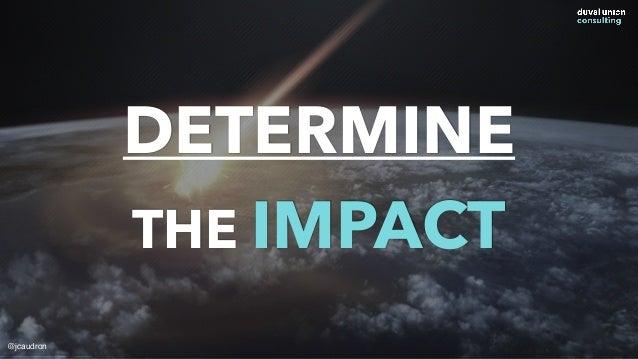 DETERMINE THE IMPACT @jcaudron