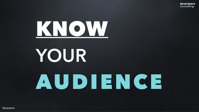 KNOW YOUR AUDIENCE @jcaudron