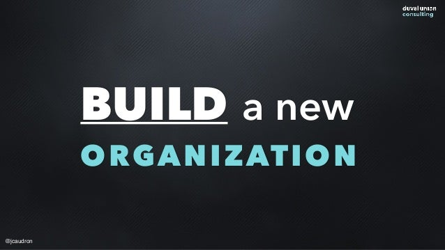 BUILD a new ORGANIZATION @jcaudron