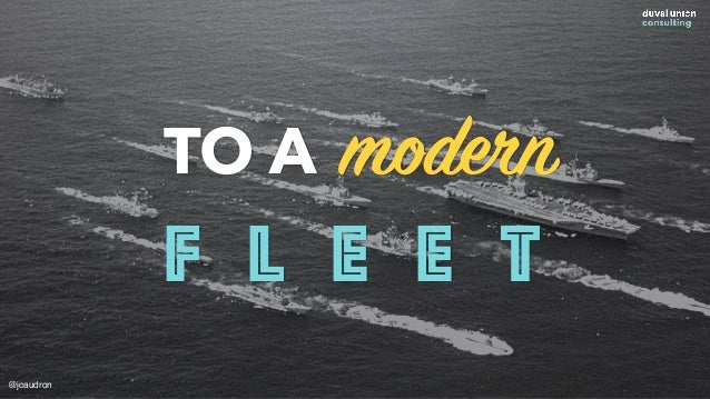 From an outdated Mothership TO A modern F L E E T @jcaudron