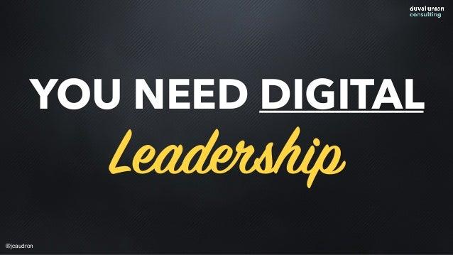YOU NEED DIGITAL Leadership @jcaudron