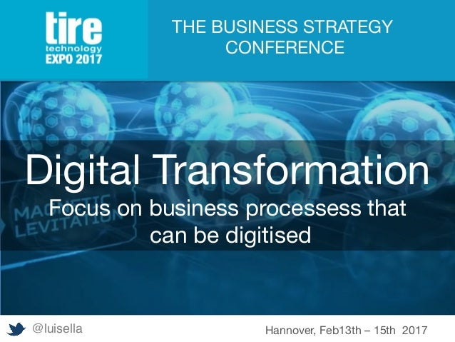 Digital Transformation Focus on business processess that can be digitised  THE BUSINESS STRATEGY CONFERENCE @luisella Hann...