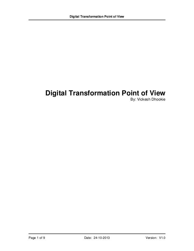 Digital Transformation Point of View  Digital Transformation Point of View By: Vickesh Dhookie  Page 1 of 9  Date: 24-10-2...