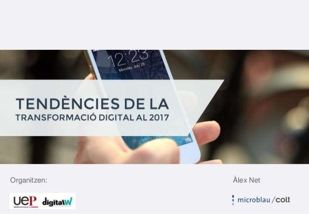 8 tendències de la transformació digital pel 2017 Organitzen: Àlex Net